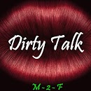 Dirty Talk   M-2-F