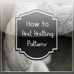 How to Knit Knitting Patterns