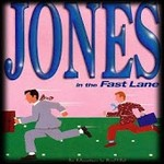 JONES IN THE FAST LANES