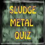 Sludge Metal Quiz